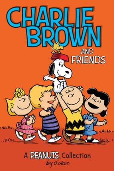 Charlie Brown and Friends  (PEANUTS AMP! Series Book 2) - Charles M. Schulz