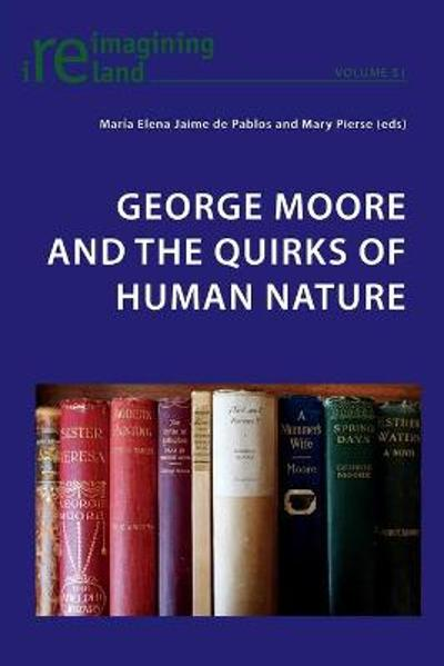 George Moore and the Quirks of Human Nature - Maria Elena Jaime de Pablos
