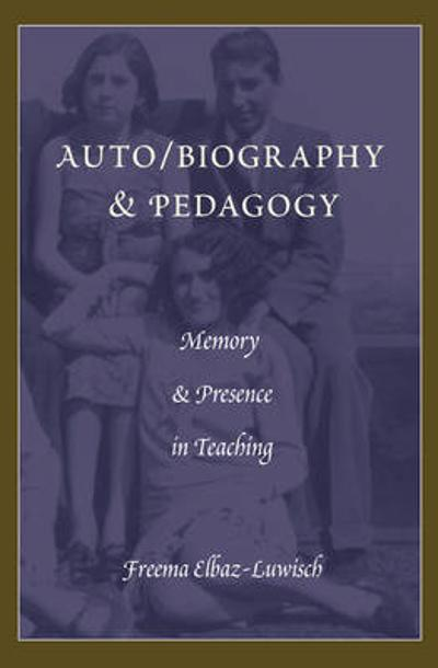 Auto/biography & Pedagogy - Freema Elbaz-Luwisch