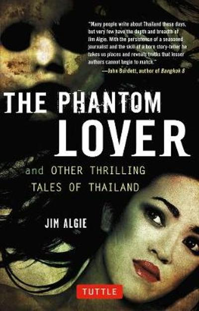 The Phantom Lover and Other Thrilling Tales of Thailand - Jim Algie