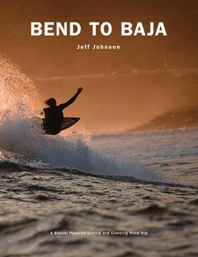 Bend to Baja - Jeff Johnson