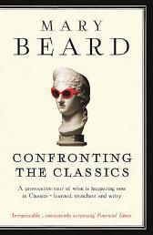 Confronting the Classics - Mary Beard