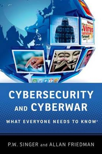 Cybersecurity and Cyberwar - Peter W. Singer
