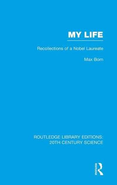 My Life: Recollections of a Nobel Laureate - Max Born