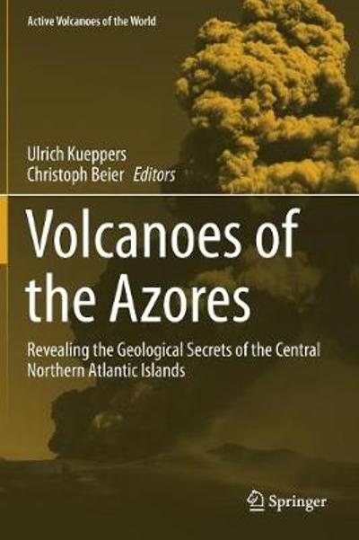 Volcanoes of the Azores - Ulrich Kueppers