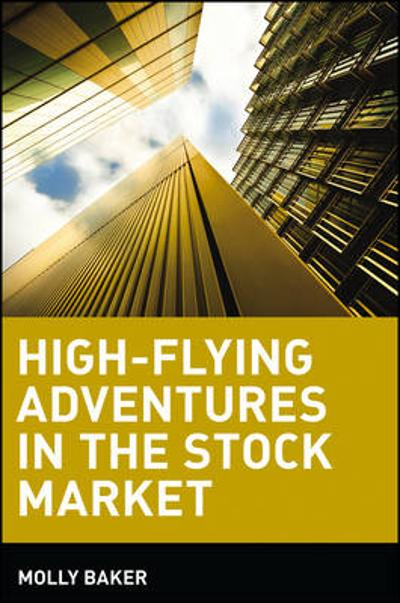 High-Flying Adventures in the Stock Market - Molly Baker