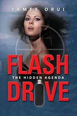Flash Drive - The Hidden Agenda - James Orui