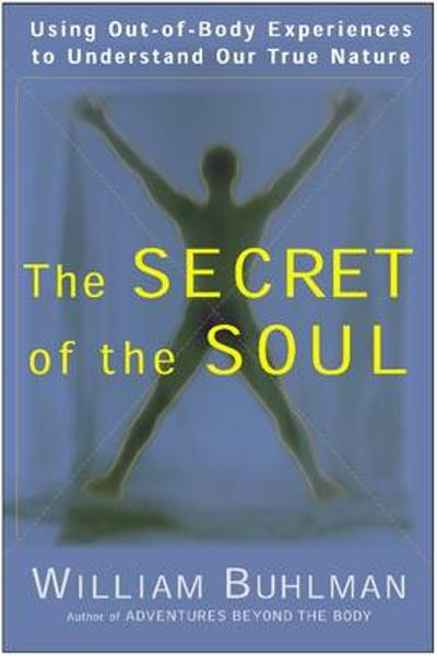 The Secret of the Soul - William L. Buhlman
