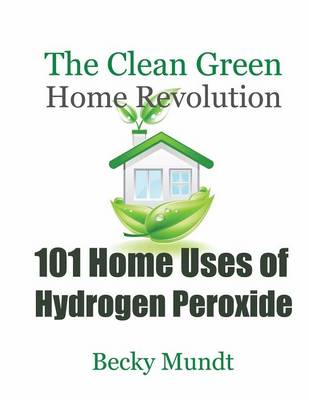 101 Home Uses of Hydrogen Peroxide - Mundt Becky