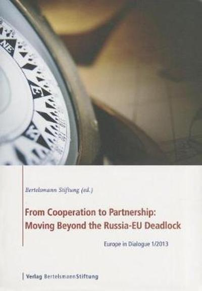 From Cooperation to Partnership: Moving Beyond the Russia-EU Deadlock - Bertelsmann Stiftung