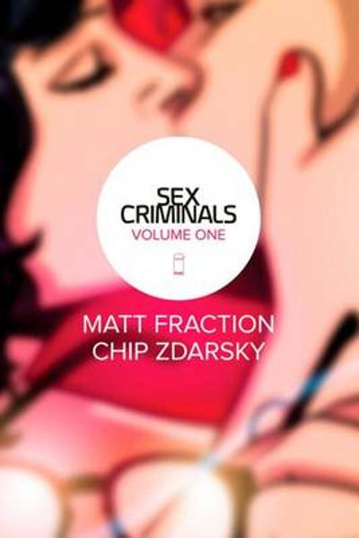 Sex Criminals Volume 1: One Weird Trick - Matt Fraction