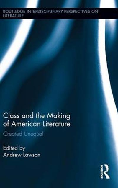 Class and the Making of American Literature - Andrew Lawson
