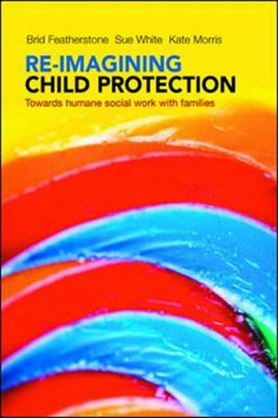 Re-imagining Child Protection - Brid Featherstone