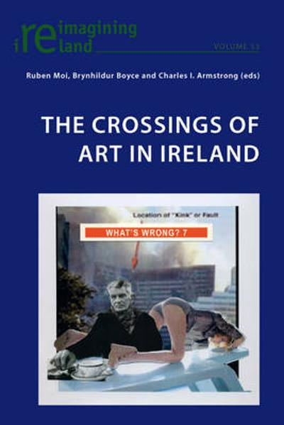 The Crossings of Art in Ireland - Charles Armstrong