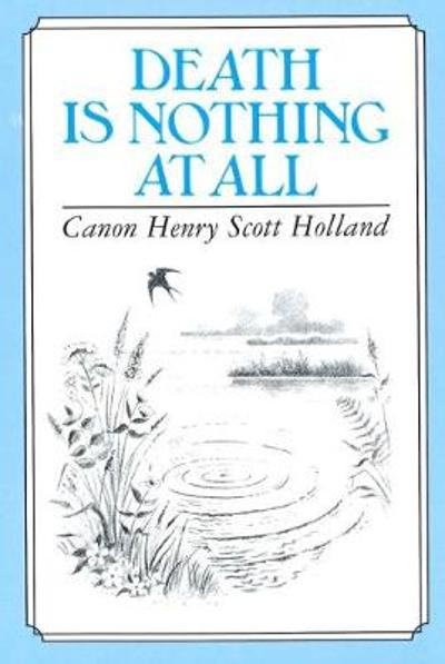 Death is nothing at all - Henry Scott Holland