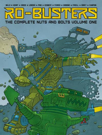 Ro-Busters: The Complete Nuts and Bolts Vol. I - Pat Mills