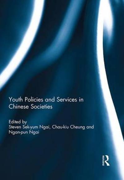 Youth Policies and Services in Chinese Societies - Steven Sek-Yum Ngai