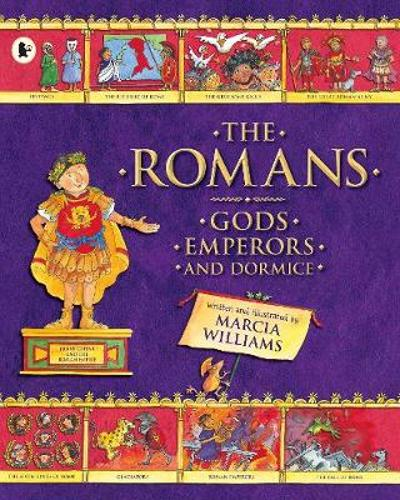 The Romans: Gods, Emperors and Dormice - Marcia Williams