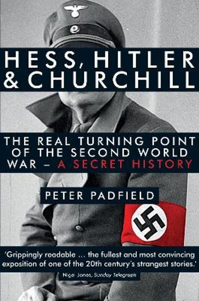 Hess, Hitler and Churchill - Peter Padfield