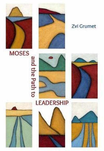 Moses and the Path to Leadership - Zvi Grumet