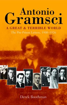 A great & terrible world The Pre-Prison Letters,1908-1926 - Antonio Gramsci
