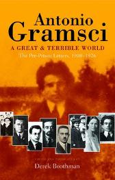 A great & terrible world The Pre-Prison Letters,1908-1926 - Antonio Gramsci Derek Boothman