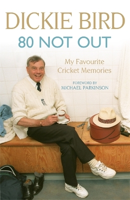 80 Not Out:  My Favourite Cricket Memories - Dickie Bird