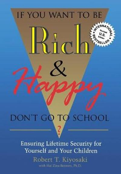 If You Want to be Rich and Happy Don't Go to School - Robert T. Kiyosaki