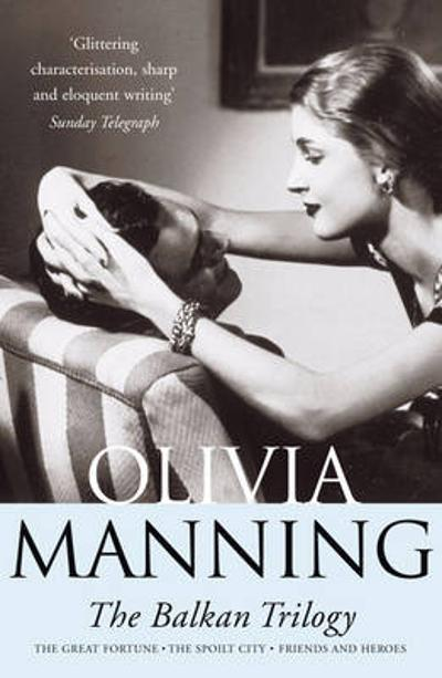 The Balkan Trilogy - Olivia Manning