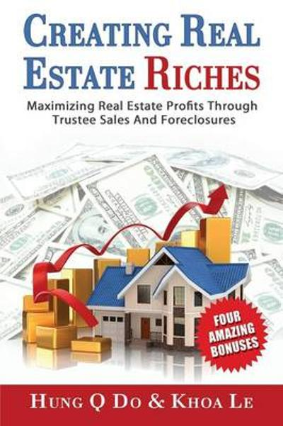 Creating Real Estate Riches - Hung Do