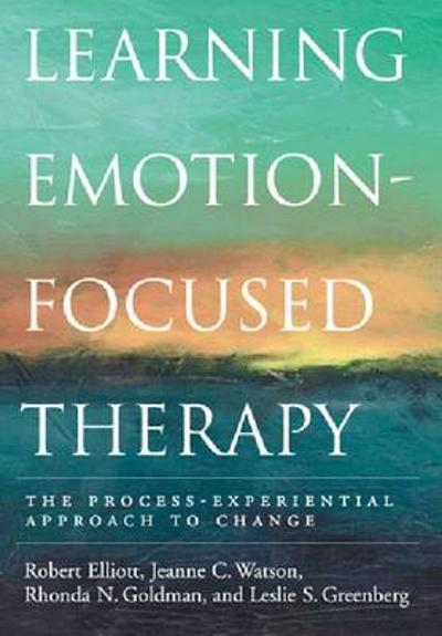 Learning Emotion-Focused Therapy - Robert Elliott