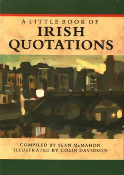 A Little Book of Irish Quotations - Sean McMahon