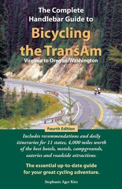 The Complete Handlebar Guide to Bicycling the Transam Virginia to Oregon/Washington - Stephanie Ager Kirz